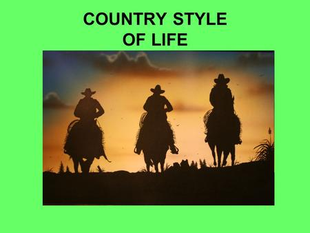 COUNTRY STYLE OF LIFE. Most people think cowboys originated in the USA,in truth, cowboys originated elsewhere but were popularized in America. Cowboys.