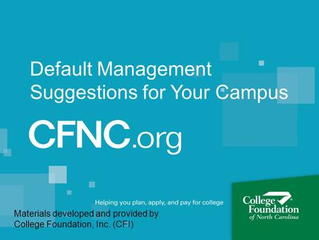 Default Management Suggestions for Your Campus Materials developed and provided by College Foundation, Inc. (CFI)