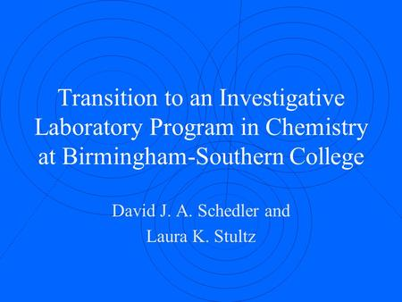 Transition to an Investigative Laboratory Program in Chemistry at Birmingham-Southern College David J. A. Schedler and Laura K. Stultz.