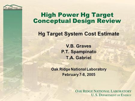 High Power Hg Target Conceptual Design Review Hg Target System Cost Estimate V.B. Graves P.T. Spampinato T.A. Gabriel Oak Ridge National Laboratory February.
