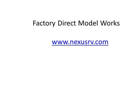 Factory Direct Model Works www.nexusrv.com. Recently, Mike Molino, RVDA President, wrote an editorial in the September/October issue of RV Business. This.