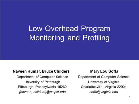 1 Low Overhead Program Monitoring and Profiling Department of Computer Science University of Pittsburgh Pittsburgh, Pennsylvania 15260 {naveen,