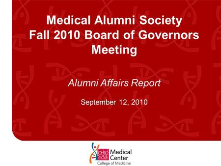 Medical Alumni Society Fall 2010 Board of Governors Meeting Alumni Affairs Report September 12, 2010.