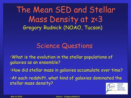 Venice – Gregory RudnickMarch 2006 The Mean SED and Stellar Mass Density at z