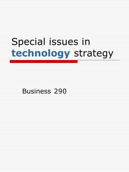Special issues in technology strategy Business 290.