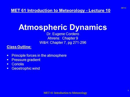 MET 61 1 MET 61 Introduction to Meteorology MET 61 Introduction to Meteorology - Lecture 10 Atmospheric Dynamics Dr. Eugene Cordero Ahrens: Chapter 9 W&H: