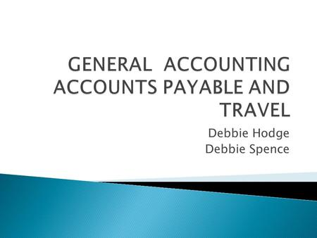 Debbie Hodge Debbie Spence.  FOAP- Fund Organization Account Program  Use of Accounts (Expense Acct, Revenue Acct, Asset Acct, etc) instead of Objects.