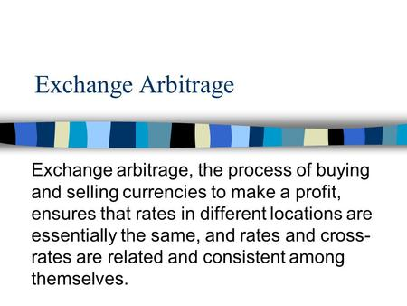 Exchange Arbitrage Exchange arbitrage, the process of buying and selling currencies to make a profit, ensures that rates in different locations are essentially.
