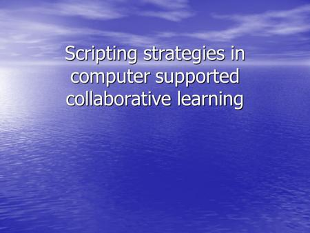Scripting strategies in computer supported collaborative learning.