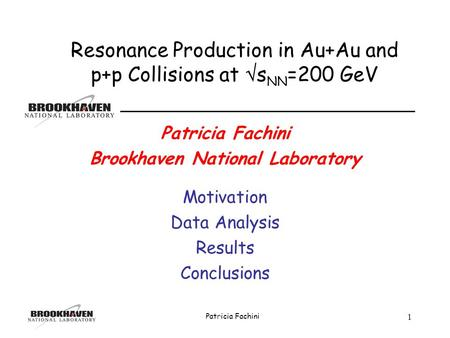 STAR Patricia Fachini 1 Brookhaven National Laboratory Motivation Data Analysis Results Conclusions Resonance Production in Au+Au and p+p Collisions at.