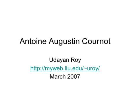 Antoine Augustin Cournot Udayan Roy  March 2007.