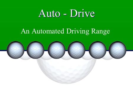 Auto - Drive An Automated Driving Range. Team Members Mike Loiselle Jared Beland Jeremy Paradee.
