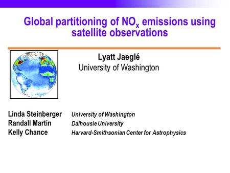U N I V E R S I T Y O F W A S H I N G T O N S C H O O L O F N U R S I N G Global partitioning of NO x emissions using satellite observations Lyatt Jaeglé.