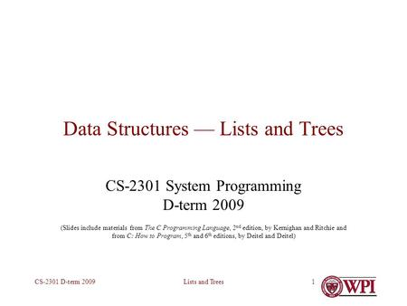 Lists and TreesCS-2301 D-term 20091 Data Structures — Lists and Trees CS-2301 System Programming D-term 2009 (Slides include materials from The C Programming.