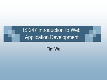 IS 247 Introduction to Web Application Development Tim Wu.