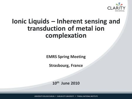 UNIVERSITY COLLEGE DUBLIN  DUBLIN CITY UNIVERSITY  TYNDALL NATIONAL INSTITUTE Ionic Liquids – Inherent sensing and transduction of metal ion complexation.