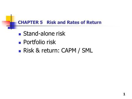 1 CHAPTER 5 Risk and Rates of Return Stand-alone risk Portfolio risk Risk & return: CAPM / SML.
