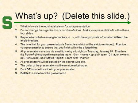 What's up? (Delete this slide.) 1.What follows is the required skeleton for your presentation. 2.Do not change the organization or number of slides. Make.