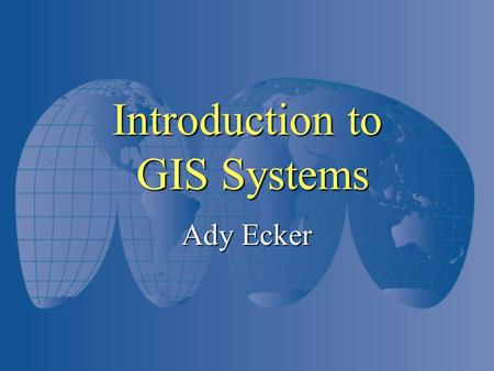 Introduction to GIS Systems Ady Ecker. History Applications Cartography Cartography Military C 4 I Military C 4 I Government Government Transportation.