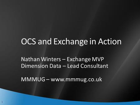 1 OCS and Exchange in Action Nathan Winters – Exchange MVP Dimension Data – Lead Consultant MMMUG – www.mmmug.co.uk.
