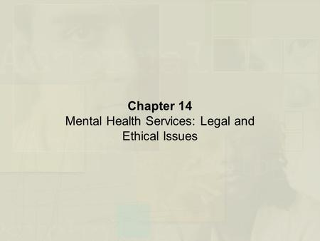 Chapter 14 Mental Health Services: Legal and Ethical Issues.