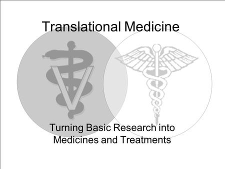 Translational Medicine Turning Basic Research into Medicines and Treatments.