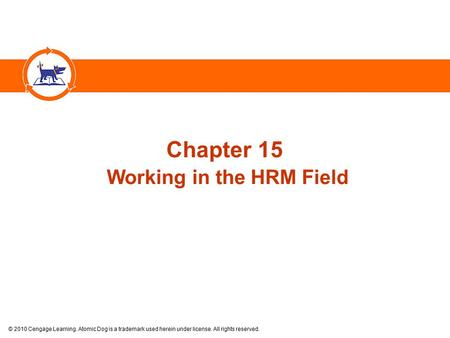 © 2010 Cengage Learning. Atomic Dog is a trademark used herein under license. All rights reserved. Chapter 15 Working in the HRM Field.