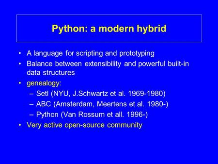 Python: a modern hybrid A language for scripting and prototyping Balance between extensibility and powerful built-in data structures genealogy: –Setl (NYU,