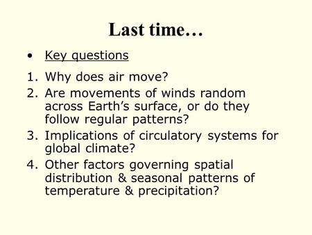 Last time… Key questions 1.Why does air move? 2.Are movements of winds random across Earth's surface, or do they follow regular patterns? 3.Implications.