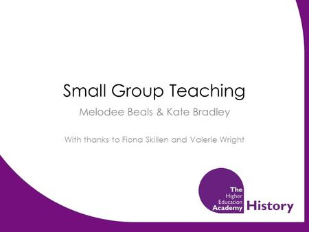 Small Group Teaching Melodee Beals & Kate Bradley With thanks to Fiona Skillen and Valerie Wright.