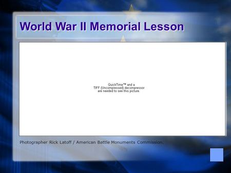 Photographer Rick Latoff / American Battle Monuments Commission. World War II Memorial Lesson.