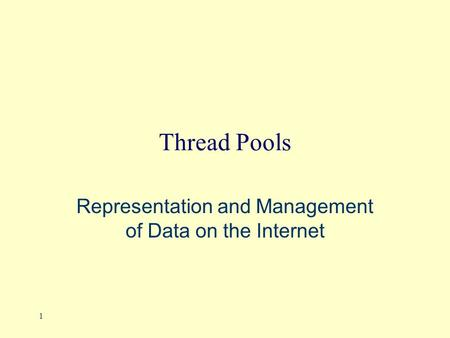1 Thread Pools Representation and Management of Data on the Internet.