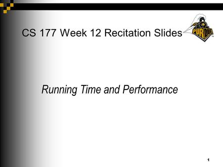 1 CS 177 Week 12 Recitation Slides Running Time and Performance.