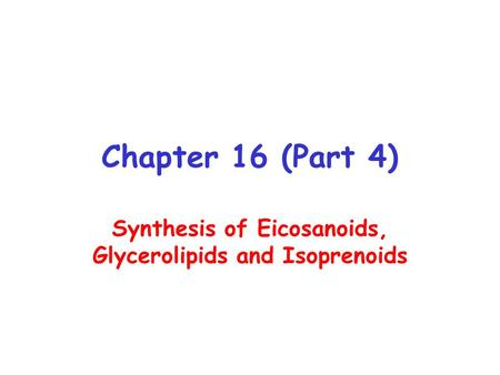 Chapter 16 (Part 4) Synthesis of Eicosanoids, Glycerolipids and Isoprenoids.