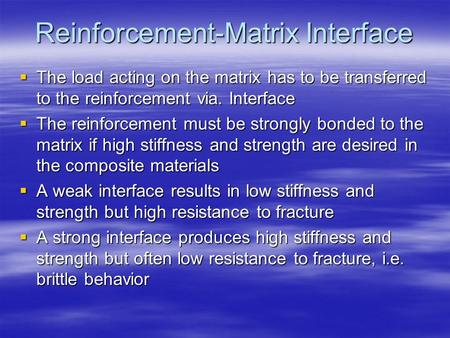 Reinforcement-Matrix Interface  The load acting on the matrix has to be transferred to the reinforcement via. Interface  The reinforcement must be strongly.