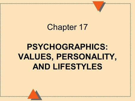 Chapter 17 PSYCHOGRAPHICS: VALUES, PERSONALITY, AND LIFESTYLES.