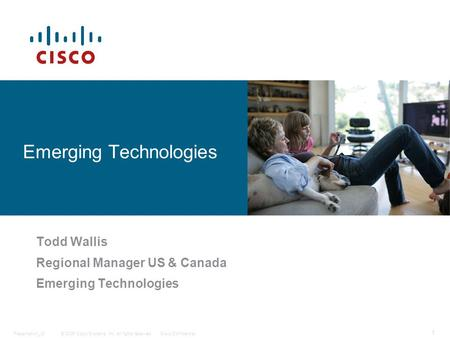 © 2006 Cisco Systems, Inc. All rights reserved.Cisco ConfidentialPresentation_ID 1 Todd Wallis Regional Manager US & Canada Emerging Technologies.