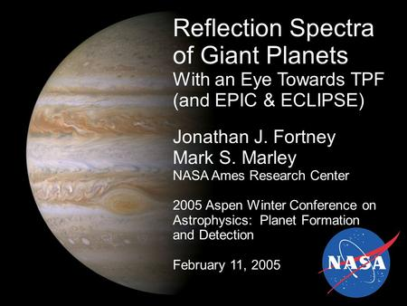 Reflection Spectra of Giant Planets With an Eye Towards TPF (and EPIC & ECLIPSE) Jonathan J. Fortney Mark S. Marley NASA Ames Research Center 2005 Aspen.