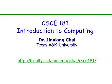 Dr. Jinxiang Chai Texas A&M University  CSCE 181 Introduction to Computing.