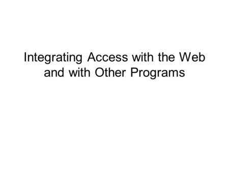Integrating Access with the Web and with Other Programs.