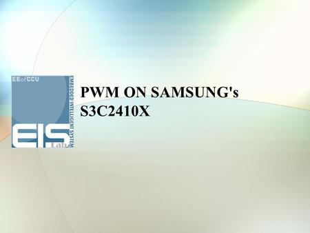 PWM ON SAMSUNG's S3C2410X. Building Embedded LINUX SYSTEM Outline SAMSUNG's S3C2410X components CLOCK & POWER MANAGEMENT PWM TIMER I/O PORTS Finally Project.