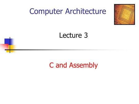 Computer Architecture Lecture 3 C and Assembly. Intro to Assembly Language MIPS and Intel Variables and Constants int count = 10, I, j, k; count.word.