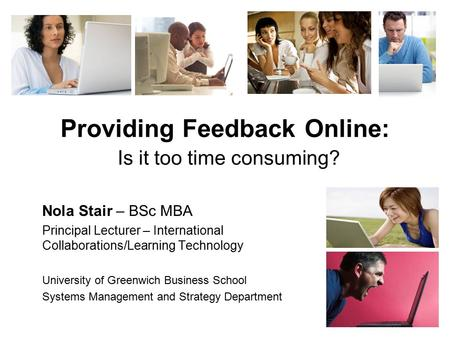 Providing Feedback Online: Is it too time consuming? Nola Stair – BSc MBA Principal Lecturer – International Collaborations/Learning Technology University.