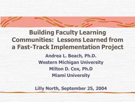 Building Faculty Learning Communities: Lessons Learned from a Fast-Track Implementation Project Andrea L. Beach, Ph.D. Western Michigan University Milton.