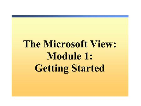 The Microsoft View: Module 1: Getting Started. Copyright Course 2559B, Introduction to Visual Basic®.NET Programming with Microsoft®.NET. Lecture 1 Microsoft.