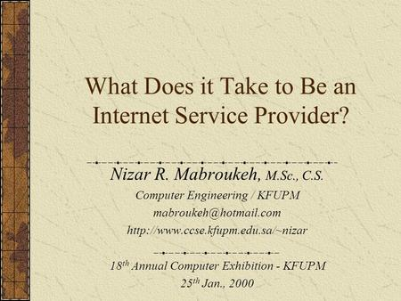 What Does it Take to Be an Internet Service Provider? Nizar R. Mabroukeh, M.Sc., C.S. Computer Engineering / KFUPM