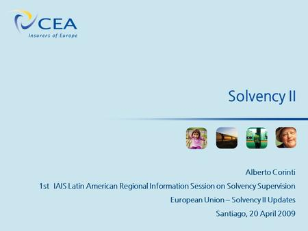 Solvency II Alberto Corinti 1st IAIS Latin American Regional Information Session on Solvency Supervision European Union – Solvency II Updates Santiago,
