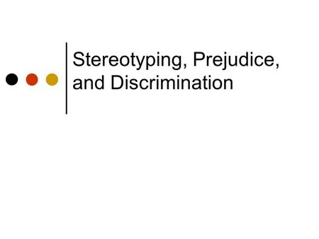 Stereotyping, Prejudice, and Discrimination. Lecture Outline Components of intergroup bias Theories of prejudice and discrimination cognitive, realistic.