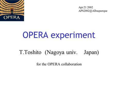 OPERA experiment T.Toshito (Nagoya univ. Japan) for the OPERA collaboration Apr.21 2002