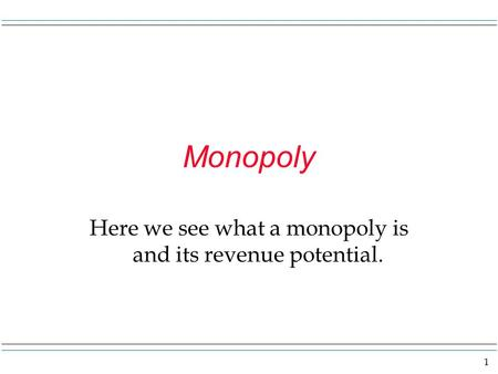 Here we see what a monopoly is and its revenue potential.